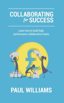Collaborating for Success : Learn How to Build High Performance Collaborative Teams, Paperback / softback Book