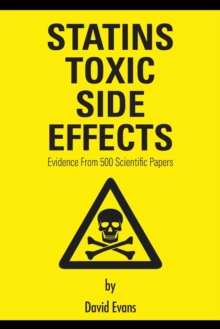 Statins Toxic Side Effects: Evidence from 500 Scientific Papers, Paperback Book
