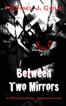Between Two Mirrors - A Psychological Assassination, Paperback Book