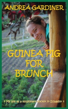 Guinea Pig for Brunch - My Life as a Missionary Doctor in Ecuador, Paperback Book