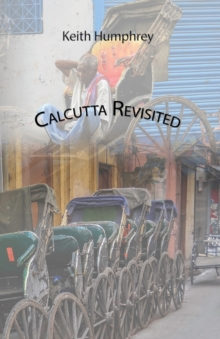 Calcutta Revisited - Exploring Calcutta Through its Backstreets and Byways, Paperback Book