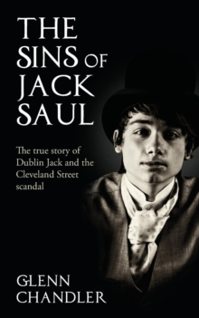 The Sins of Jack Saul - The True Story of Dublin Jack and the Cleveland Street Scandal, Paperback Book
