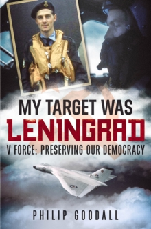 My Target Was Leningrad : V Force: Preserving Our Democracy, Hardback Book