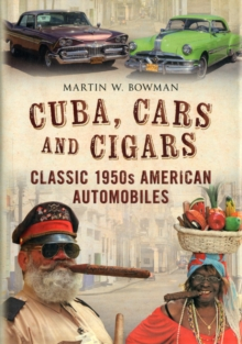 Cuba, Cars and Cigars : Classic 1950s American Automobiles, Hardback Book