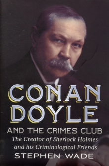 Conan Doyle and the Crimes Club : The Creator of Sherlock Holmes and His Criminological Friends, Hardback Book