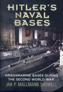 Hitler's Naval Bases : Kriegsmarine Bases During the Second World War, Hardback Book