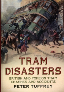 Tram Disasters : British and Foreign Tram Crashes and Accidents, Paperback Book