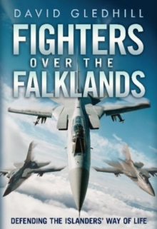 Fighters Over the Falklands : Defending the Islanders' Way of Life, Hardback Book