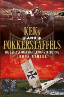 History of the German KEK and Fokkerstaffels : The Early German Fighter Units in 1915-1916, Hardback Book