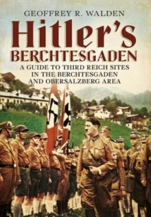 Hitler's Berchtesgaden : A Guide to Third Reich Sites in Berchtesgaden and the Obersalzberg, Paperback / softback Book