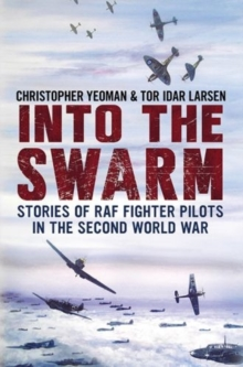 Into the Swarm : Stories of RAF Fighter Pilots in the Second World War, Hardback Book
