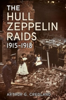 The Hull Zeppelin Raids 1915-18, Paperback Book