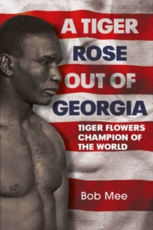 A Tiger Rose Out of Georgia : Tiger Flowers - Champion of the World, Hardback Book