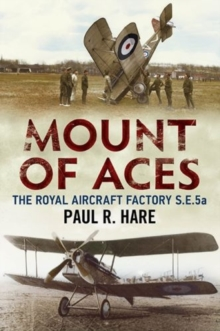 Mount of Aces : The Royal Aircraft Factory S.E.5a, Paperback Book