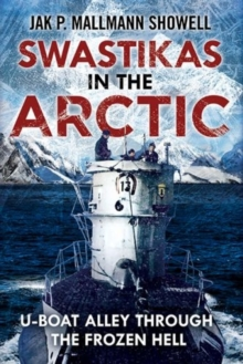 Swastikas in the Arctic : U-boat Alley Through the Frozen Hell, Hardback Book