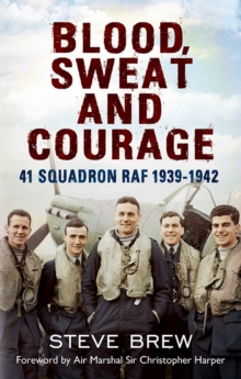 Blood, Sweat and Courage : 41 Squadron RAF, 1939-1942, Hardback Book