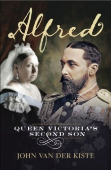 Alfred : Queen Victoria's Second Son, Paperback / softback Book