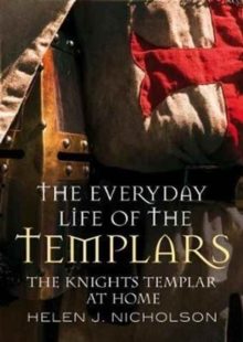 The Everyday Life of the Templars : The Knights Templar at Home, Hardback Book