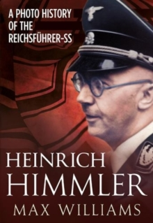 Heinrich Himmler : A Photo History of the Reichsfuhrer-SS, Hardback Book