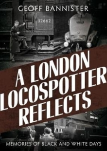 London Locospotter Reflects : Memories of Black and White Days, Paperback / softback Book