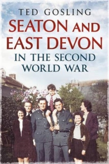 Seaton and East Devon in the Second World War, Paperback Book