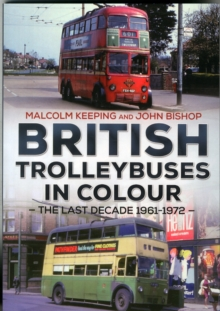 British Trolleybuses in Colour : The Last Decade: 1961-1972, Paperback Book