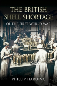 British Shell Shortage of the First World War, Paperback Book