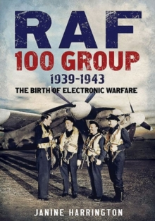 RAF 100 Group 1939-43 : The Birth of Electronic Warfare, Hardback Book