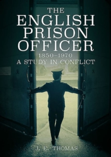 English Prison Officer 1850 to 1970 : A Study in Conflict, Paperback Book