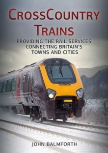 Crosscountry Trains : Providing the Rail Services Connecting Britain's Towns and Cities, Paperback Book