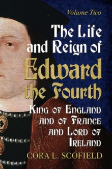 Life and Reign of Edward the Fourth : King of England and France and Lord of Ireland: Volume 2, Paperback Book