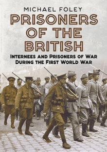 Prisoners of the British : Internees and Prisoners of War During the First World War, Hardback Book