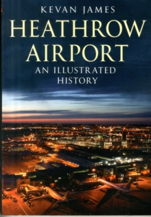Heathrow Airport : An Illustrated History, Paperback / softback Book