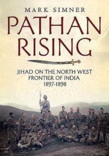 Pathan Rising : Jihad on the North West Frontier of India 1897-1898, Hardback Book