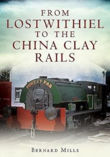 From Lostwithiel to the China Clay Rails, Paperback / softback Book