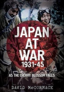 Japan at War 1931-45 : As the Cherry Blossom Falls, Hardback Book