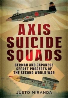 Axis Suicide Squads : German and Japanese Secret Projects of the Second World War, Hardback Book