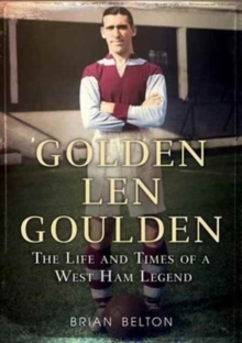 Golden Len Goulden : The Life and Times of a West Ham Legend, Paperback Book