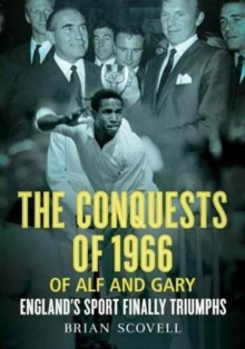 Conquests of 1966 of Alf and Gary : England'S Sport Finally Triumphs, Paperback / softback Book