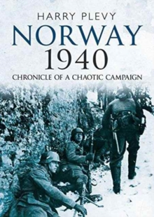 Norway 1940 : Chronicle of a Chaotic Campaign, Hardback Book