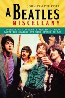 Beatles Miscellany : Everything You Always Wanted to Know About the Beatles but Were Afraid T, Paperback Book