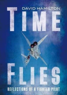 Time Flies : Reflections of a Fighter Pilot, Hardback Book