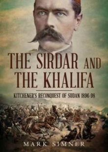Sirdar and the Khalifa : Kitchener'S Re-Conquest of the Sudan, 1896-98, Hardback Book