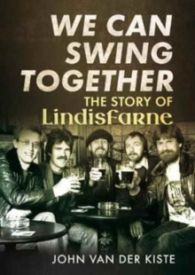 We Can Swing Together : The Story of Lindisfarne, Paperback Book