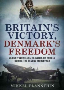 Britain's Victory, Denmark's Freedom : Danish Volunteers in Allied Air Forces During the Second World War, Hardback Book
