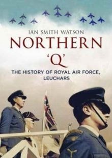 Northern 'Q' : The History of Royal Air Force, Leuchars, Paperback Book