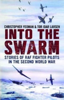 Into the Swarm : Stories of RAF Fighter Pilots in the Second World War, Paperback / softback Book