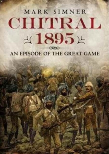 Chitral 1895 : An Episode of the Great Game, Hardback Book