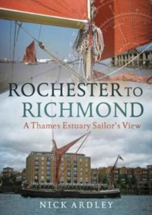 Rochester to Richmond : A Thames Estuary Sailor's View, Paperback Book