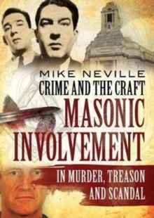 Crime and the Craft : Masonic Involvement in Murder, Treason and Scandal, Paperback / softback Book